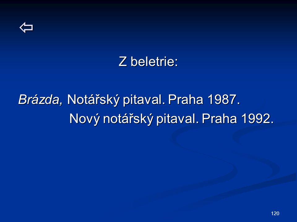120  Z beletrie: Brázda, Notářský pitaval.Praha 1987.