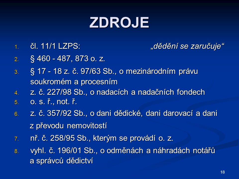 """18 ZDROJE 1.čl. 11/1 LZPS: """"dědění se zaručuje 2."""