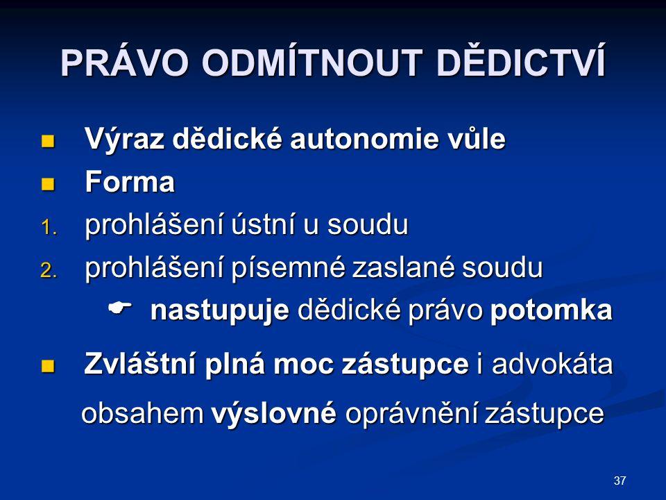 37 PRÁVO ODMÍTNOUT DĚDICTVÍ Výraz dědické autonomie vůle Výraz dědické autonomie vůle Forma Forma 1.