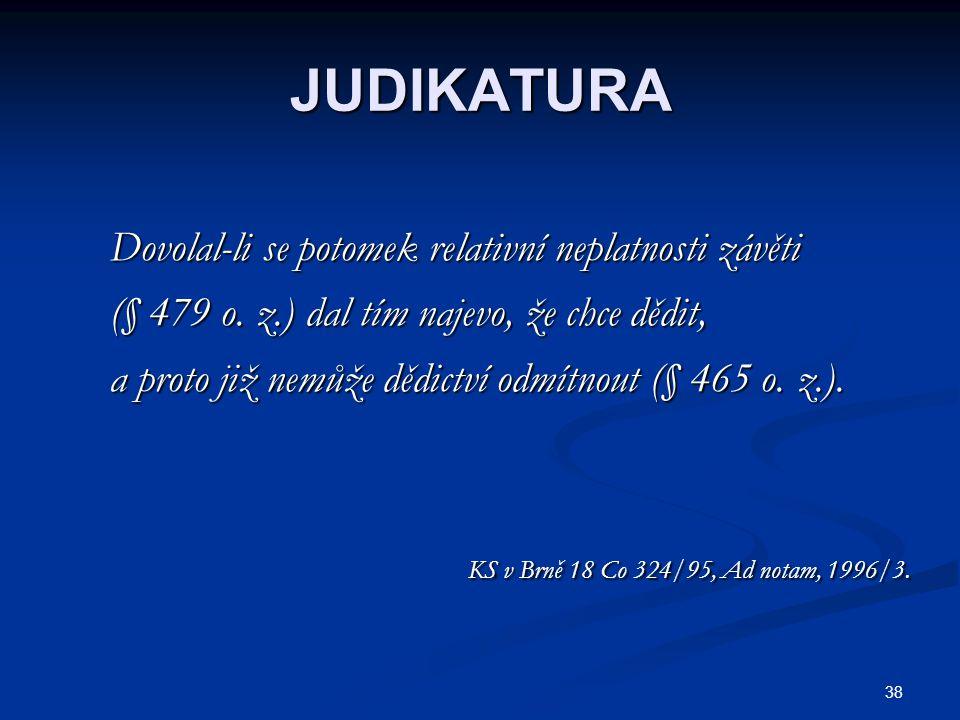 38 JUDIKATURA Dovolal-li se potomek relativní neplatnosti závěti Dovolal-li se potomek relativní neplatnosti závěti (§ 479 o.