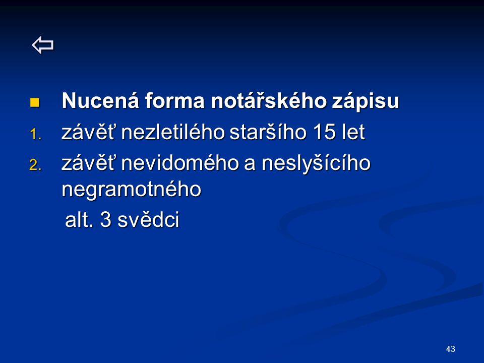 43  Nucená forma notářského zápisu Nucená forma notářského zápisu 1.