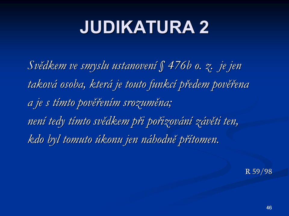 46 JUDIKATURA 2 Svědkem ve smyslu ustanovení § 476b o.