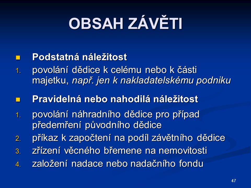 47 OBSAH ZÁVĚTI Podstatná náležitost Podstatná náležitost 1.