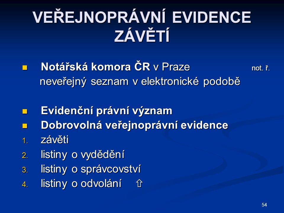 54 VEŘEJNOPRÁVNÍ EVIDENCE ZÁVĚTÍ Notářská komora ČR v Praze not.