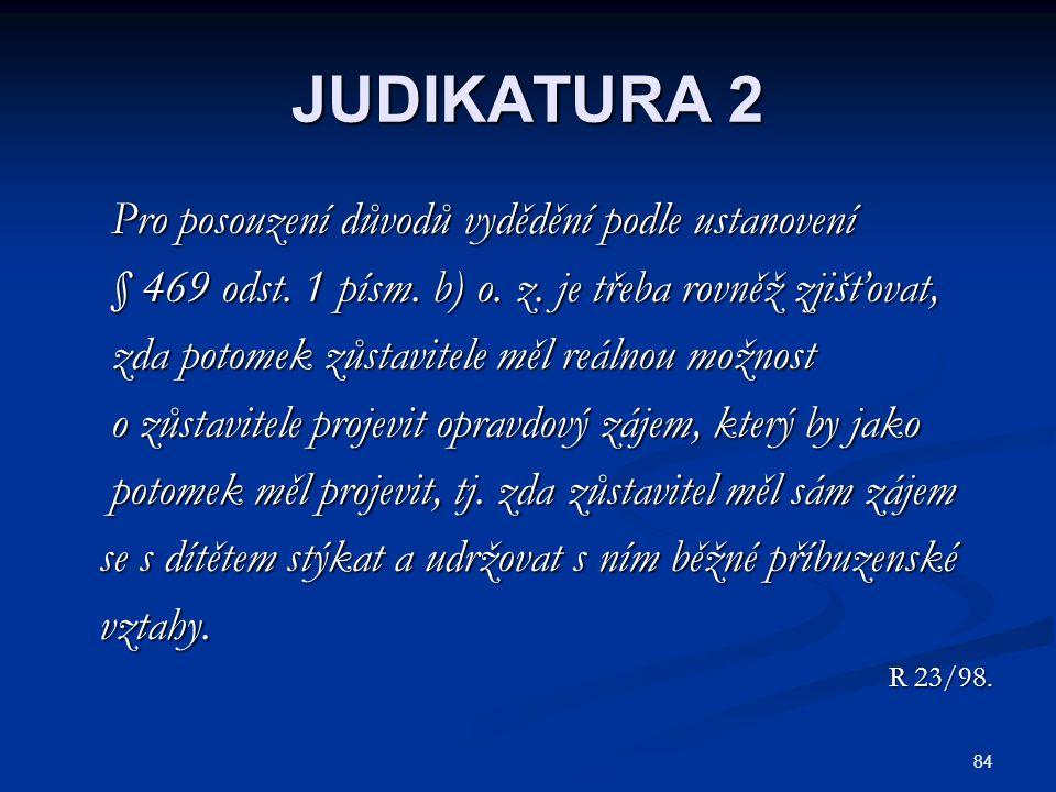 84 JUDIKATURA 2 Pro posouzení důvodů vydědění podle ustanovení Pro posouzení důvodů vydědění podle ustanovení § 469 odst.