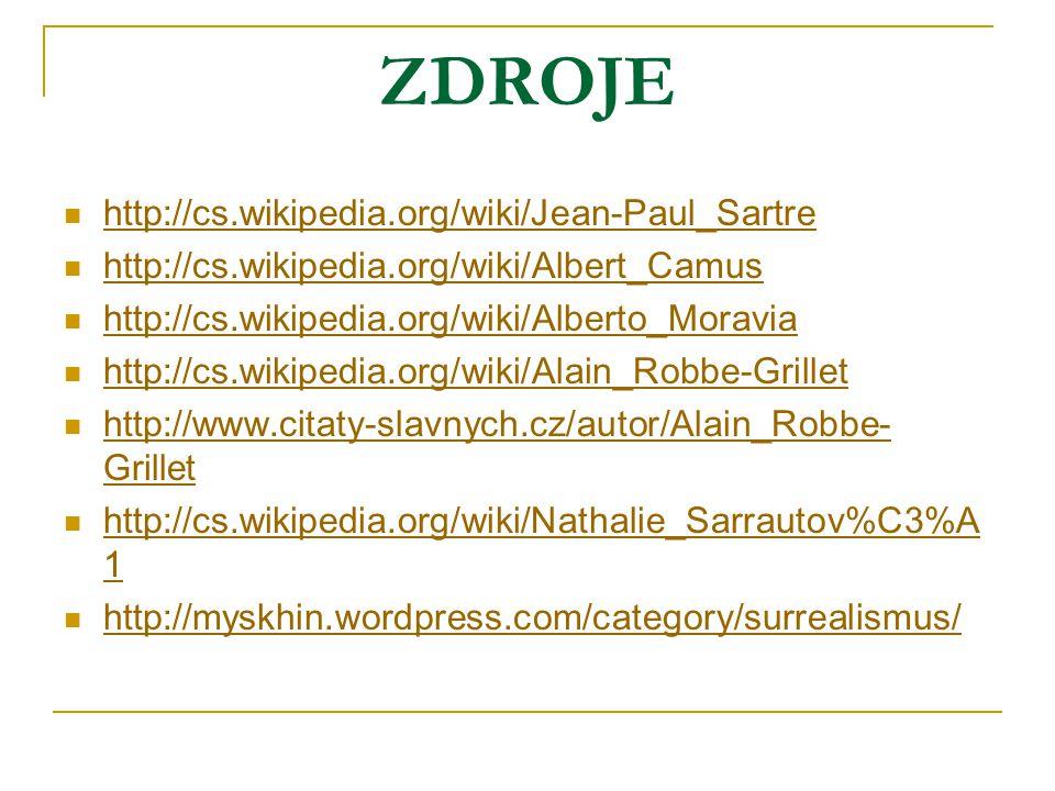 ZDROJE http://cs.wikipedia.org/wiki/Jean-Paul_Sartre http://cs.wikipedia.org/wiki/Albert_Camus http://cs.wikipedia.org/wiki/Alberto_Moravia http://cs.wikipedia.org/wiki/Alain_Robbe-Grillet http://www.citaty-slavnych.cz/autor/Alain_Robbe- Grillet http://www.citaty-slavnych.cz/autor/Alain_Robbe- Grillet http://cs.wikipedia.org/wiki/Nathalie_Sarrautov%C3%A 1 http://cs.wikipedia.org/wiki/Nathalie_Sarrautov%C3%A 1 http://myskhin.wordpress.com/category/surrealismus/