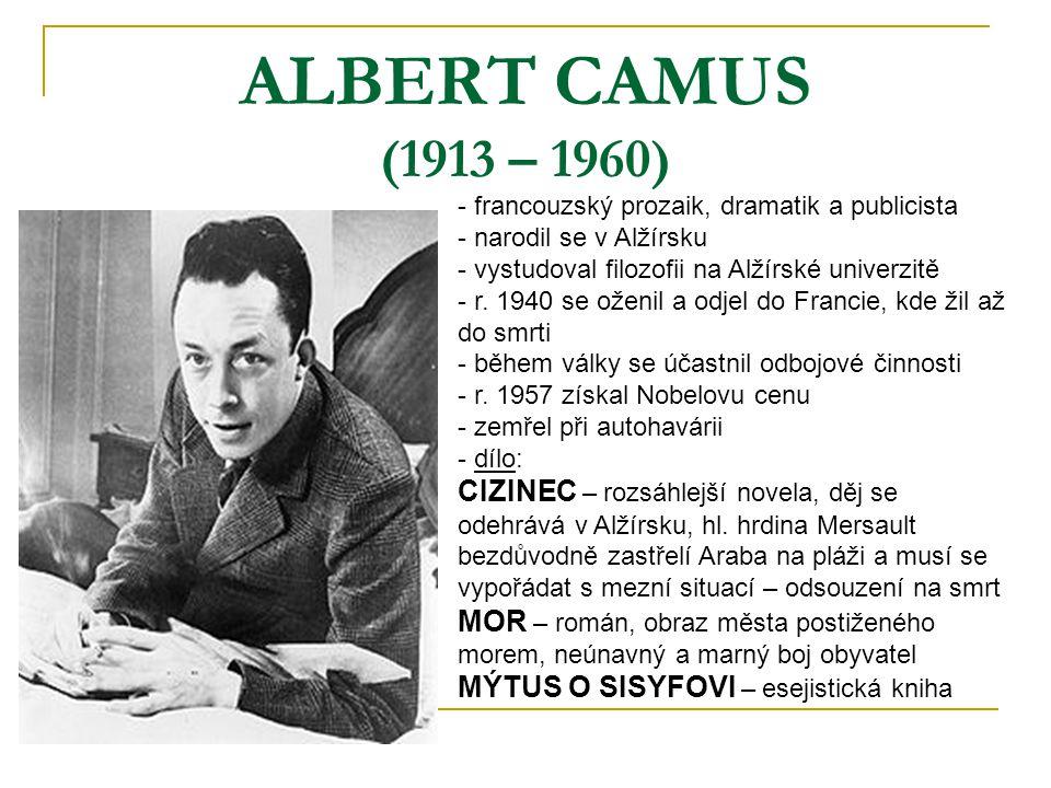 ALBERT CAMUS (1913 – 1960) - francouzský prozaik, dramatik a publicista - narodil se v Alžírsku - vystudoval filozofii na Alžírské univerzitě - r.