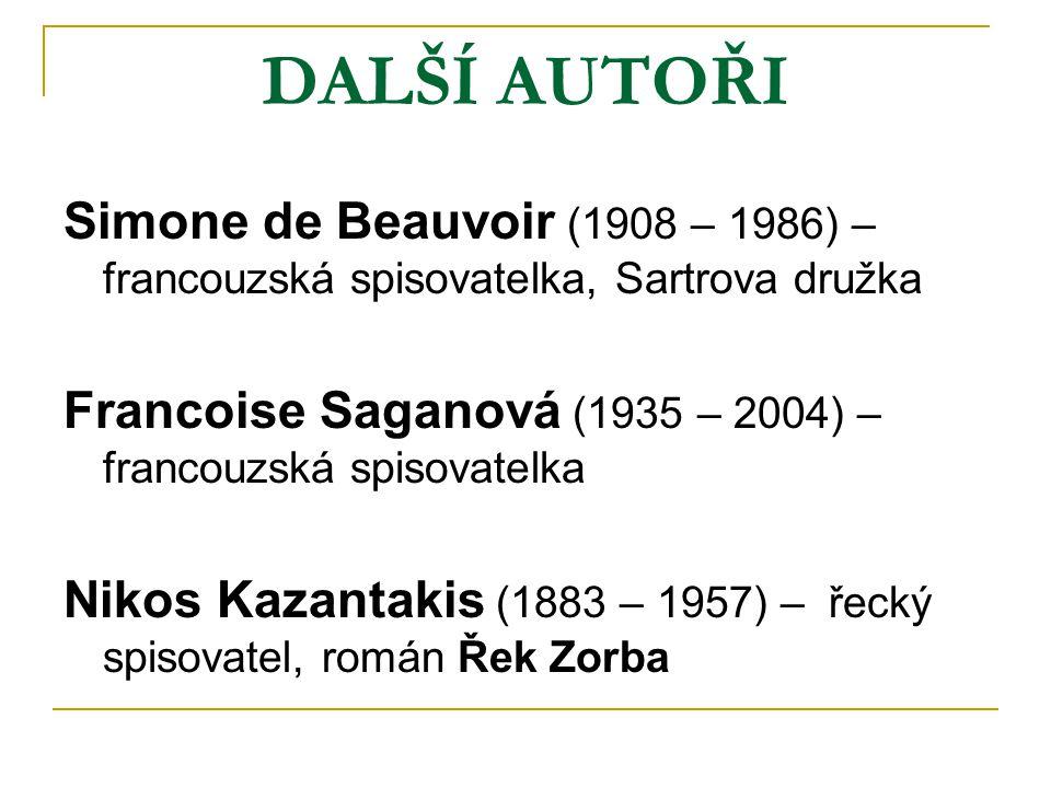 DALŠÍ AUTOŘI Simone de Beauvoir (1908 – 1986) – francouzská spisovatelka, Sartrova družka Francoise Saganová (1935 – 2004) – francouzská spisovatelka Nikos Kazantakis (1883 – 1957) – řecký spisovatel, román Řek Zorba
