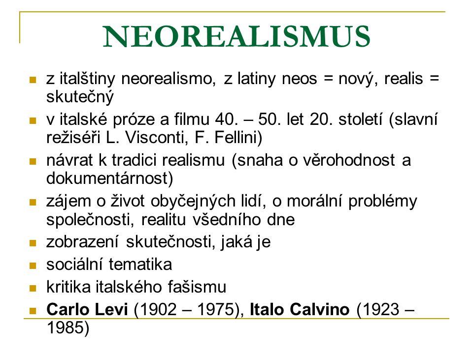 NEOREALISMUS z italštiny neorealismo, z latiny neos = nový, realis = skutečný v italské próze a filmu 40.