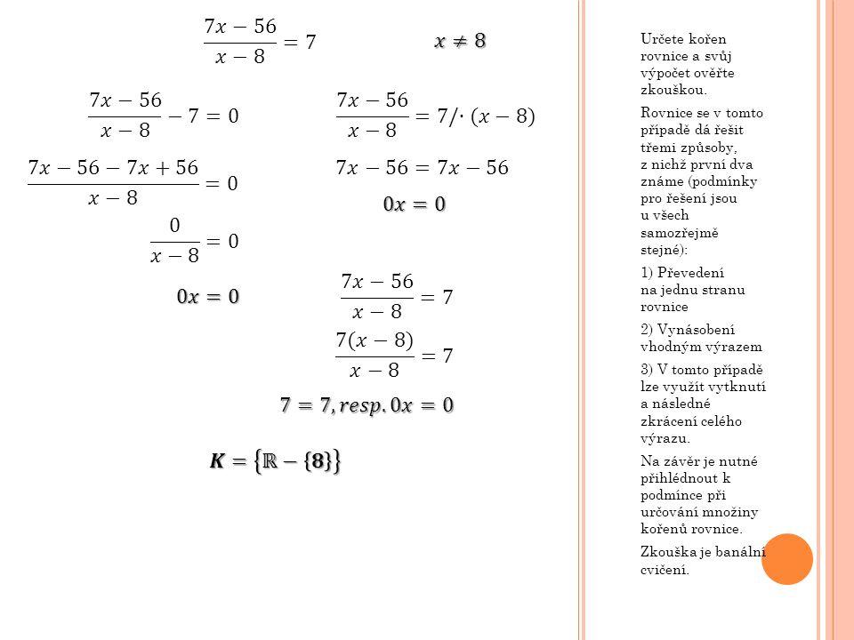 Určete kořen rovnice a svůj výpočet ověřte zkouškou. Rovnice se v tomto případě dá řešit třemi způsoby, z nichž první dva známe (podmínky pro řešení j