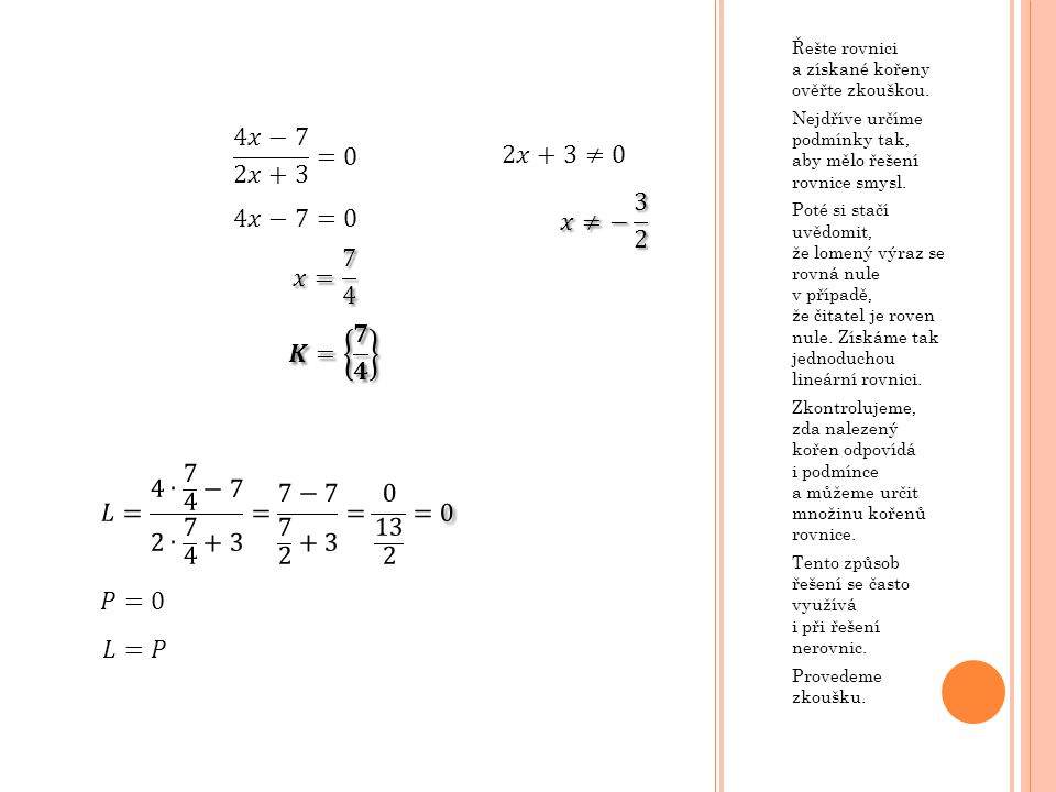 Řešte rovnici a získané kořeny ověřte zkouškou. Nejdříve určíme podmínky tak, aby mělo řešení rovnice smysl. Poté si stačí uvědomit, že lomený výraz s
