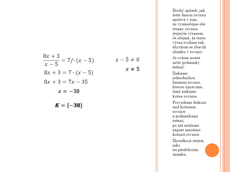 Druhý způsob, jak řešit danou rovnici spočívá v tom, že vynásobíme obě strany rovnice stejným výrazem. Je zřejmé, že tento výraz zvolíme tak, abychom