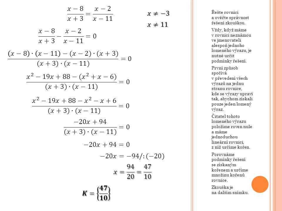 Řešte rovnici a ověřte správnost řešení zkouškou. Vždy, když máme v rovnici neznámou ve jmenovateli alespoň jednoho lomeného výrazu, je nutné určit po