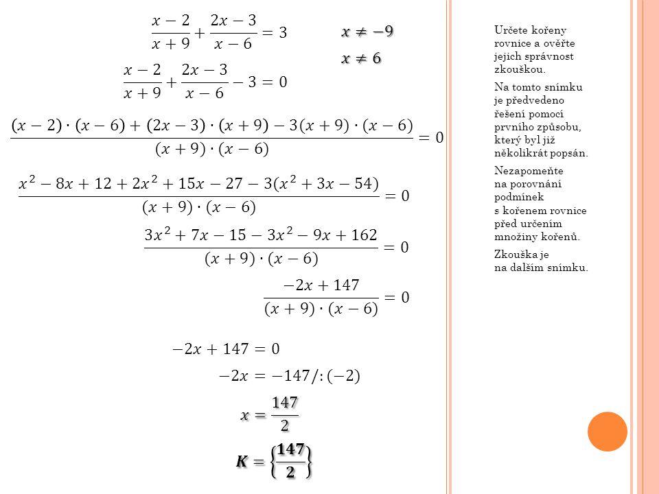 Určete kořeny rovnice a ověřte jejich správnost zkouškou. Na tomto snímku je předvedeno řešení pomocí prvního způsobu, který byl již několikrát popsán