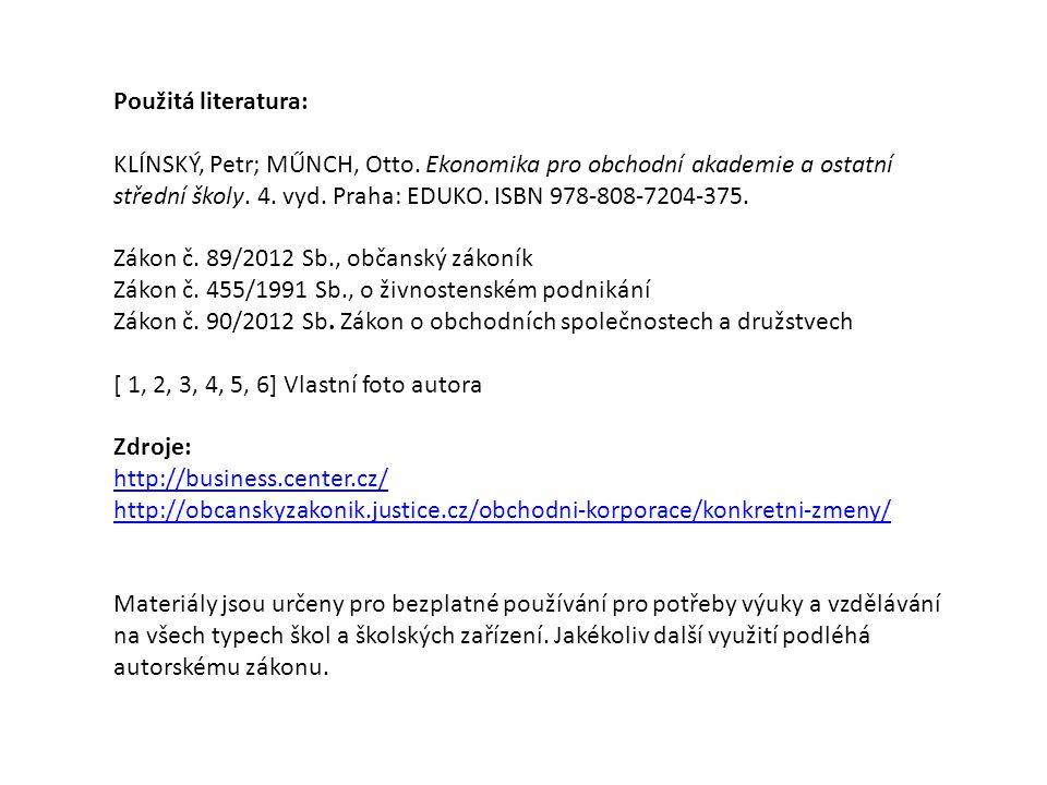 Použitá literatura: KLÍNSKÝ, Petr; MŰNCH, Otto. Ekonomika pro obchodní akademie a ostatní střední školy. 4. vyd. Praha: EDUKO. ISBN 978-808-7204-375.