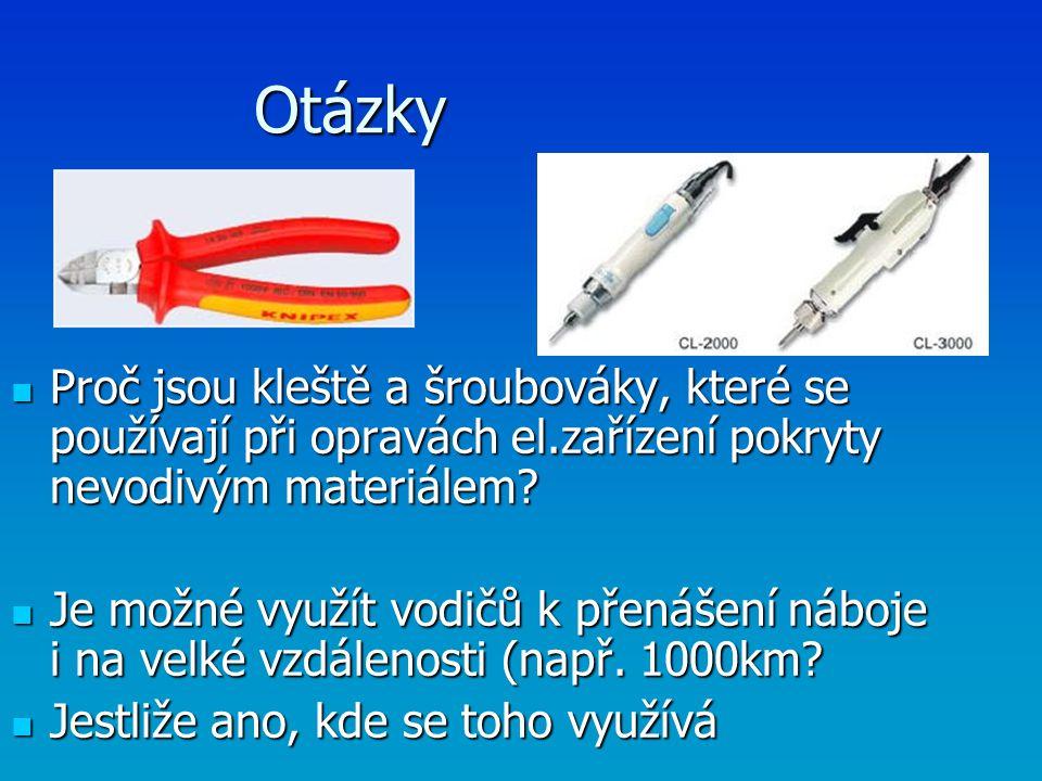 Otázky Proč jsou kleště a šroubováky, které se používají při opravách el.zařízení pokryty nevodivým materiálem? Proč jsou kleště a šroubováky, které s