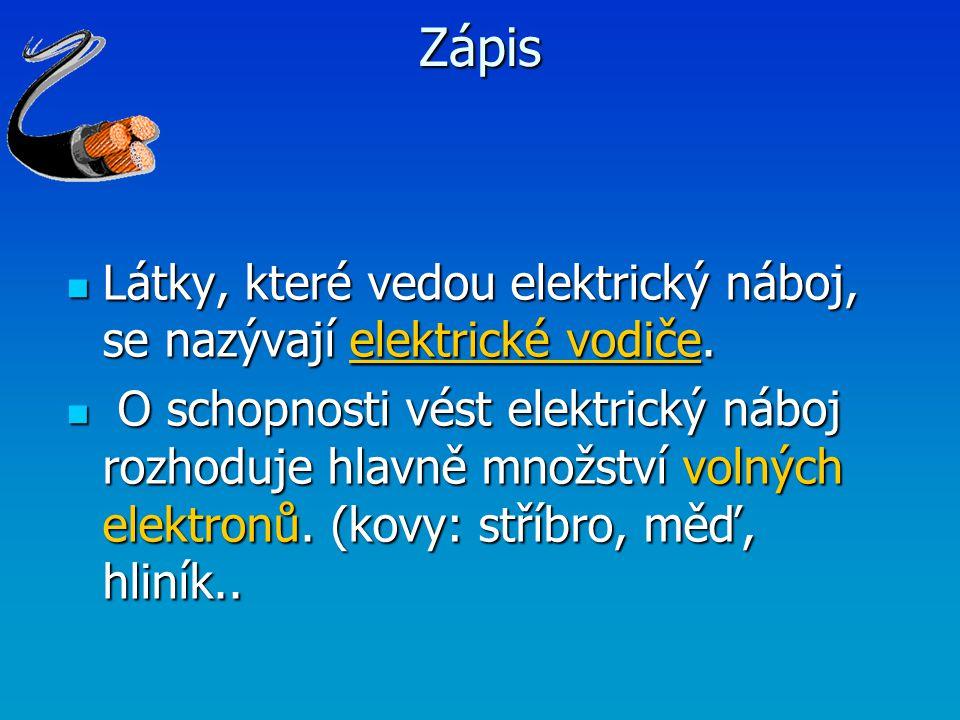 Zápis Látky, které vedou elektrický náboj, se nazývají elektrické vodiče. Látky, které vedou elektrický náboj, se nazývají elektrické vodiče. O schopn
