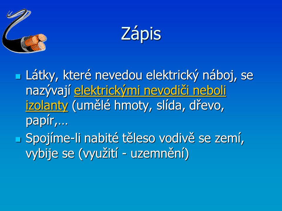 Zápis Látky, které nevedou elektrický náboj, se nazývají elektrickými nevodiči neboli izolanty (umělé hmoty, slída, dřevo, papír,… Látky, které nevedo