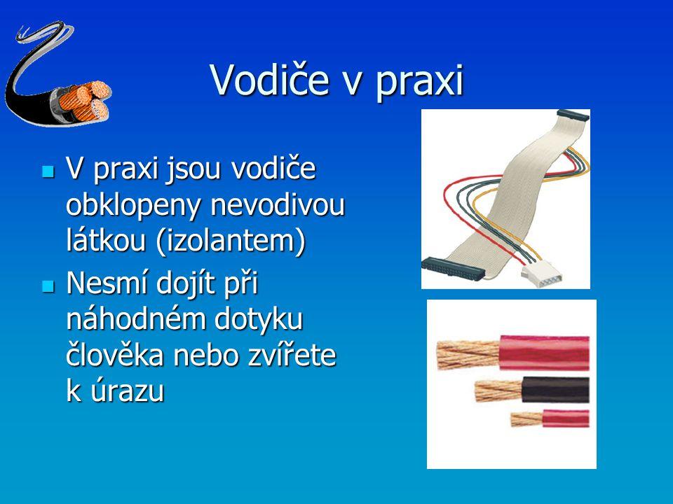 Vodiče v praxi V praxi jsou vodiče obklopeny nevodivou látkou (izolantem) V praxi jsou vodiče obklopeny nevodivou látkou (izolantem) Nesmí dojít při n