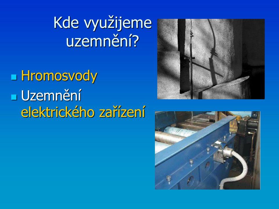Kde využijeme uzemnění? Hromosvody Hromosvody Uzemnění elektrického zařízení Uzemnění elektrického zařízení