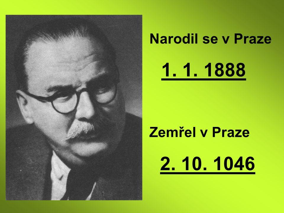 Narodil se v Praze 1. 1. 1888 Zemřel v Praze 2. 10. 1046
