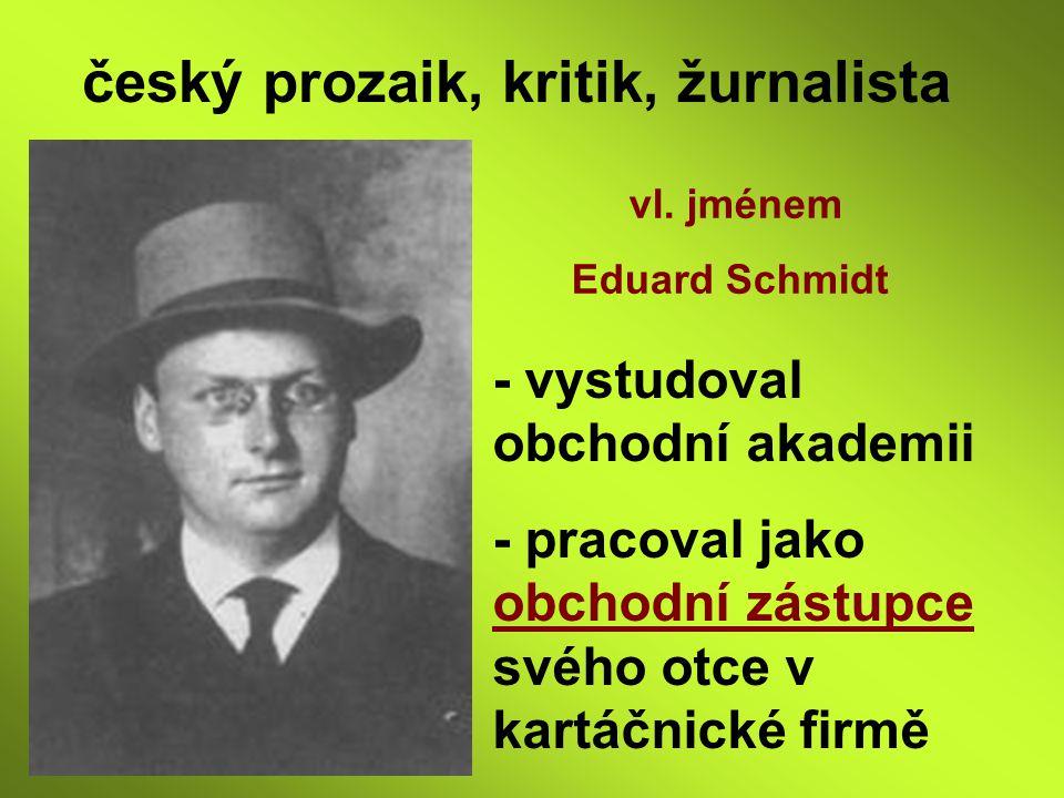 český prozaik, kritik, žurnalista - vystudoval obchodní akademii - pracoval jako obchodní zástupce svého otce v kartáčnické firmě vl. jménem Eduard Sc