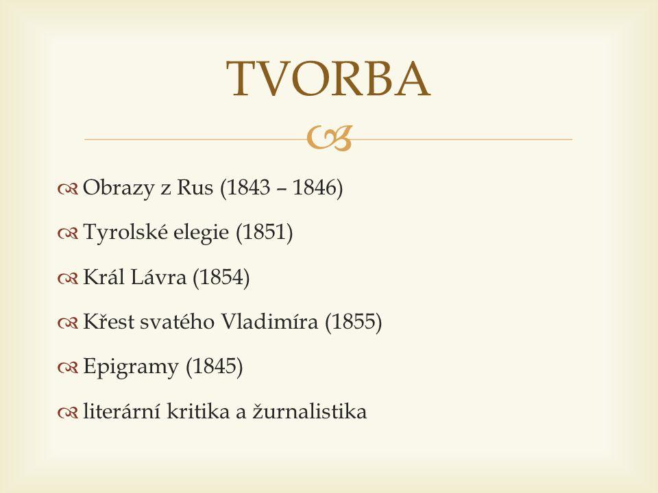   Obrazy z Rus (1843 – 1846)  Tyrolské elegie (1851)  Král Lávra (1854)  Křest svatého Vladimíra (1855)  Epigramy (1845)  literární kritika a ž