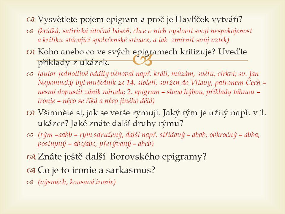   Vysvětlete pojem epigram a proč je Havlíček vytváří?  (krátká, satirická útočná báseň, chce v nich vyslovit svoji nespokojenost a kritiku stávají