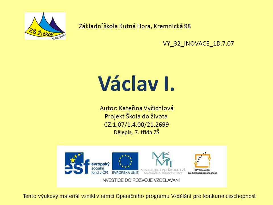 VY_32_INOVACE_1D.7.07 Autor: Kateřina Vyčichlová Projekt Škola do života CZ.1.07/1.4.00/21.2699 Dějepis, 7.