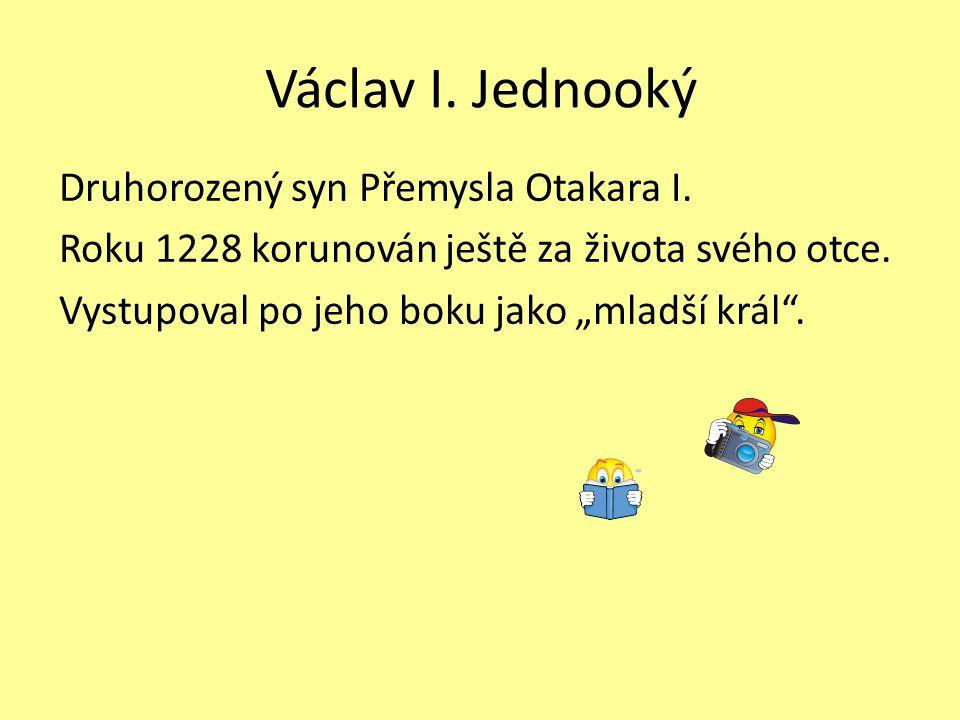 Václav I. Jednooký Druhorozený syn Přemysla Otakara I.