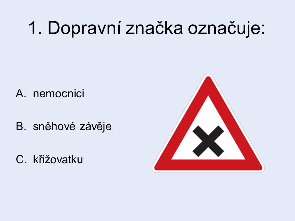 1. Dopravní značka označuje: A.nemocnici B.sněhové závěje C.křižovatku