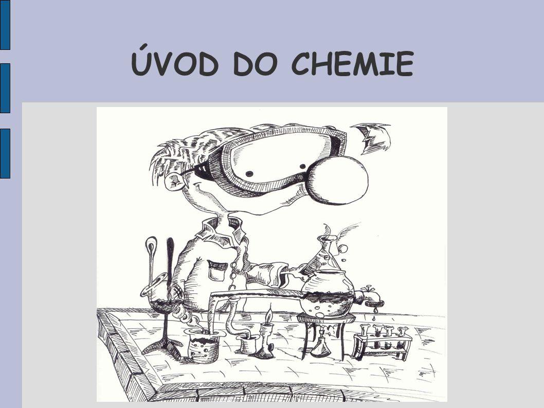 Chemie je přírodní věda, která zkoumá vlastnosti látek a jejich přeměny.
