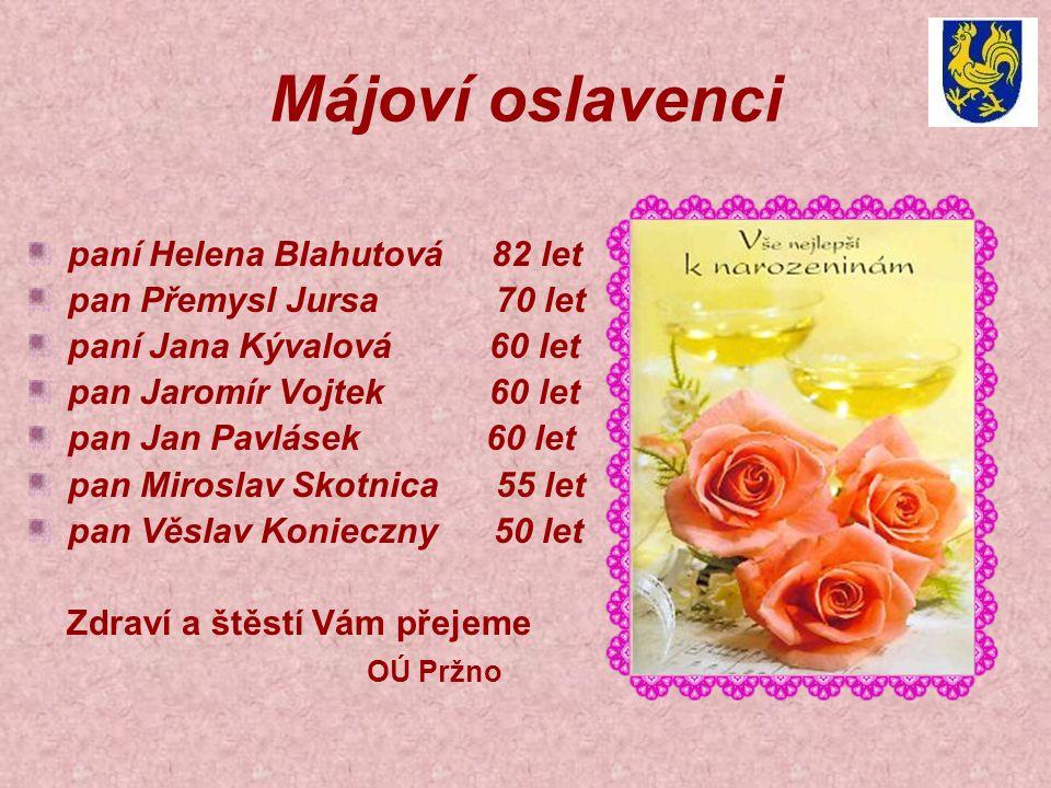 Májoví oslavenci paní Helena Blahutová 82 let pan Přemysl Jursa 70 let paní Jana Kývalová 60 let pan Jaromír Vojtek 60 let pan Jan Pavlásek 60 let pan