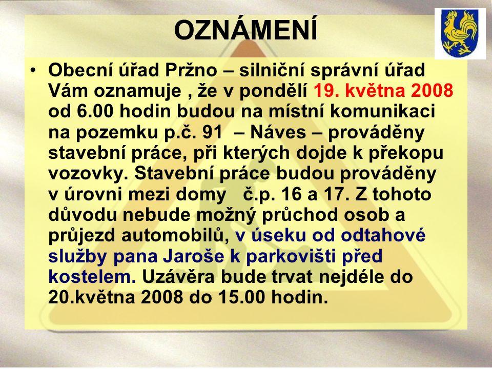 OZNÁMENÍ Obecní úřad Pržno – silniční správní úřad Vám oznamuje, že v pondělí 19. května 2008 od 6.00 hodin budou na místní komunikaci na pozemku p.č.