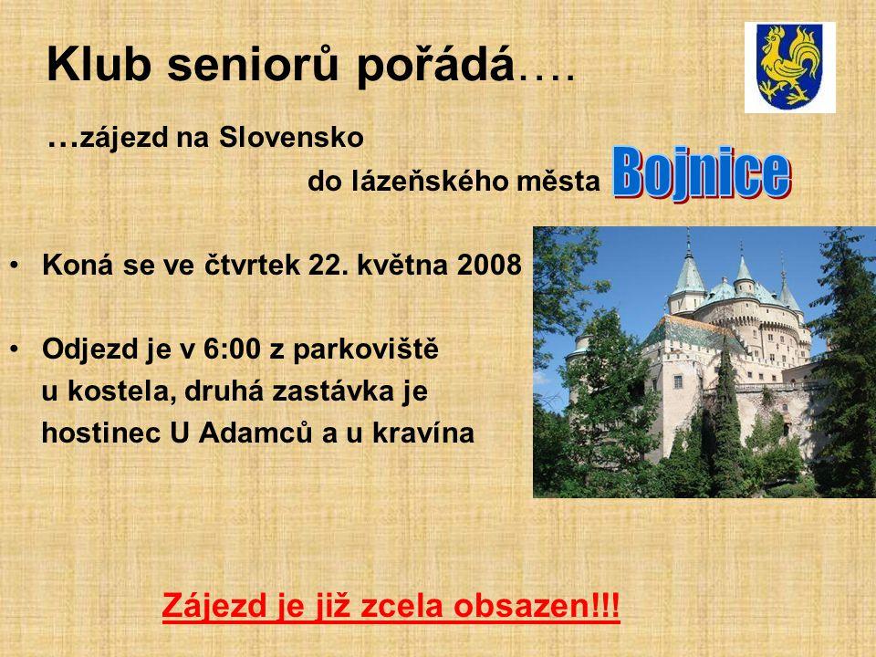 Klub seniorů pořádá…. … zájezd na Slovensko do lázeňského města Koná se ve čtvrtek 22. května 2008 Odjezd je v 6:00 z parkoviště u kostela, druhá zast