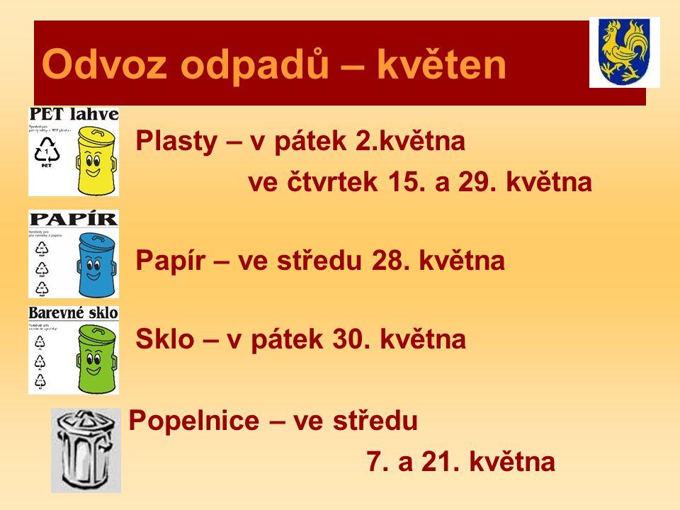 Odvoz odpadů – květen Plasty – v pátek 2.května ve čtvrtek 15. a 29. května Papír – ve středu 28. května Sklo – v pátek 30. května Popelnice – ve stře