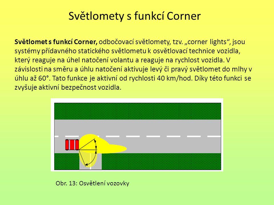 """Světlomety s funkcí Corner Světlomet s funkcí Corner, odbočovací světlomety, tzv. """"corner lights"""", jsou systémy přídavného statického světlometu k osv"""