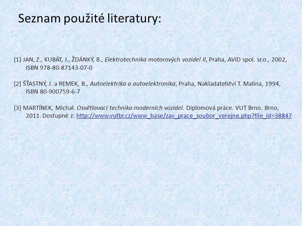 Seznam použité literatury: [1] JAN, Z., KUBÁT, J., ŽDÁNKÝ, B., Elektrotechnika motorových vozidel II, Praha, AVID spol. sr.o., 2002, ISBN 978-80-87143