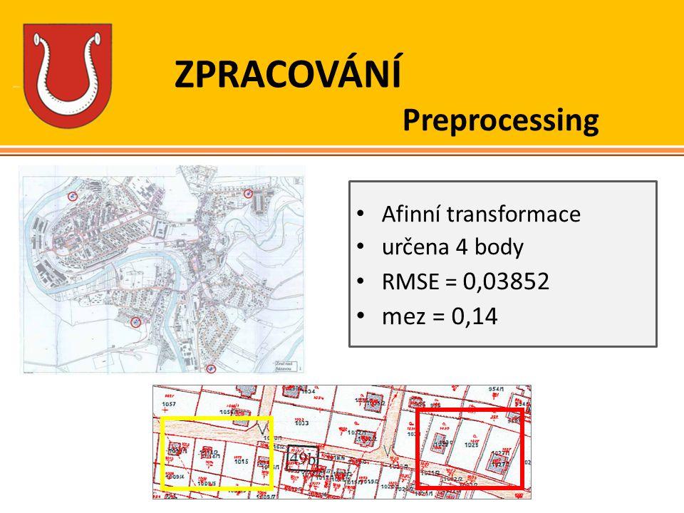 ZPRACOVÁNÍ Preprocessing Afinní transformace určena 4 body RMSE = 0,03852 mez = 0,14
