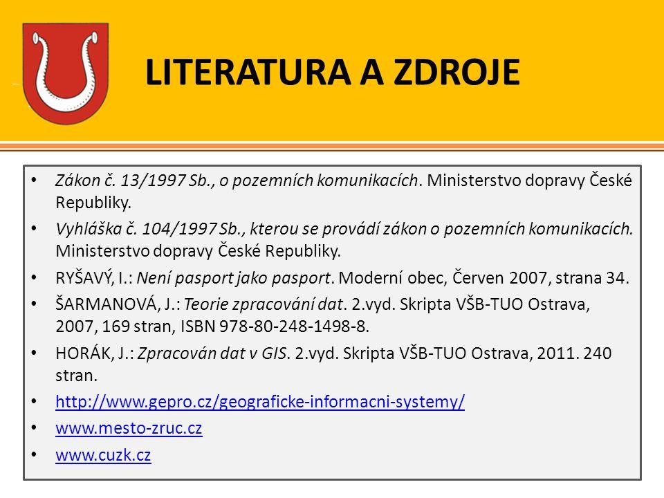 LITERATURA A ZDROJE Zákon č. 13/1997 Sb., o pozemních komunikacích. Ministerstvo dopravy České Republiky. Vyhláška č. 104/1997 Sb., kterou se provádí