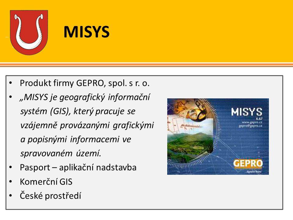 """MISYS Produkt firmy GEPRO, spol. s r. o. """"MISYS je geografický informační systém (GIS), který pracuje se vzájemně provázanými grafickými a popisnými i"""