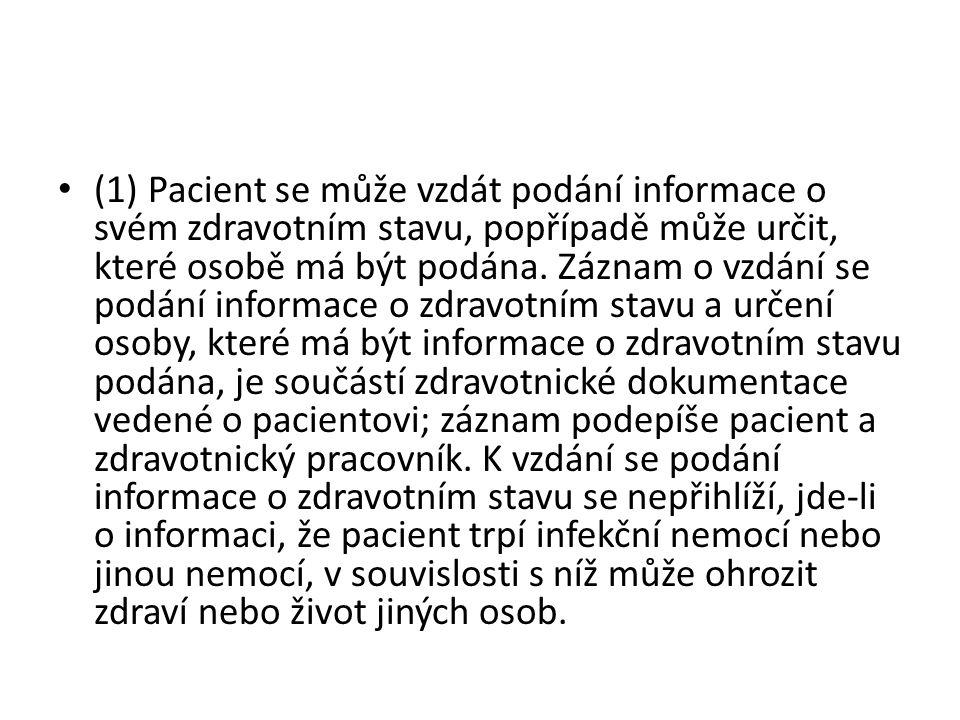 (1) Pacient se může vzdát podání informace o svém zdravotním stavu, popřípadě může určit, které osobě má být podána. Záznam o vzdání se podání informa