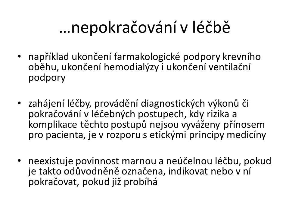 …nepokračování v léčbě například ukončení farmakologické podpory krevního oběhu, ukončení hemodialýzy i ukončení ventilační podpory zahájení léčby, pr
