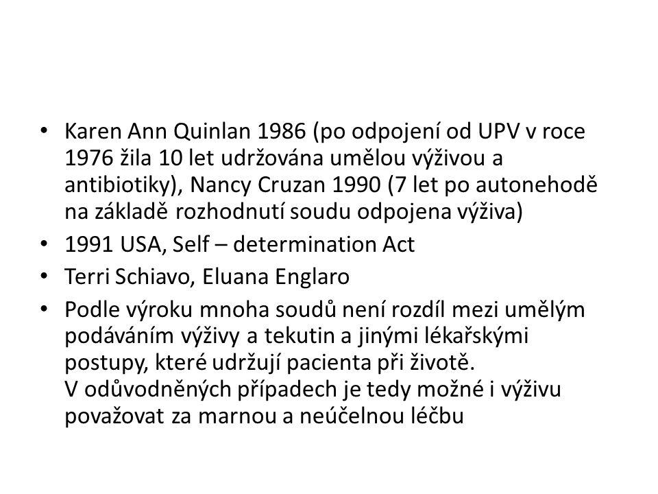Karen Ann Quinlan 1986 (po odpojení od UPV v roce 1976 žila 10 let udržována umělou výživou a antibiotiky), Nancy Cruzan 1990 (7 let po autonehodě na