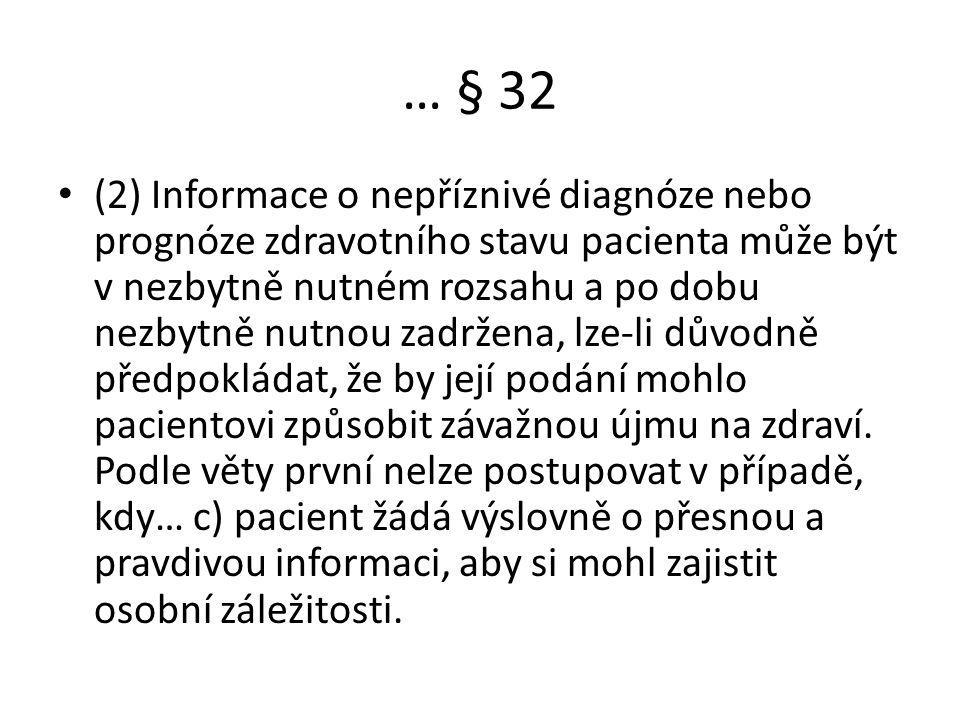 … § 32 (2) Informace o nepříznivé diagnóze nebo prognóze zdravotního stavu pacienta může být v nezbytně nutném rozsahu a po dobu nezbytně nutnou zadržena, lze-li důvodně předpokládat, že by její podání mohlo pacientovi způsobit závažnou újmu na zdraví.