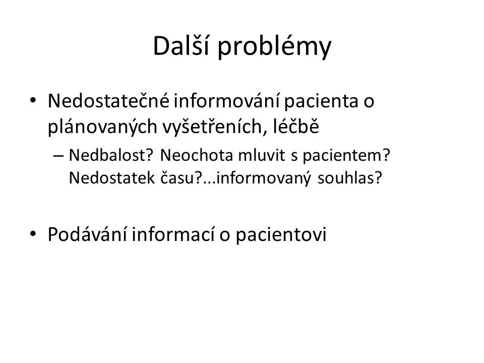 Další problémy Nedostatečné informování pacienta o plánovaných vyšetřeních, léčbě – Nedbalost? Neochota mluvit s pacientem? Nedostatek času?...informo
