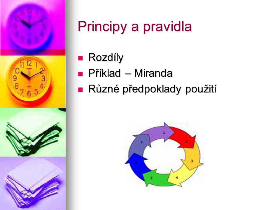 Principy a pravidla Rozdíly Rozdíly Příklad – Miranda Příklad – Miranda Různé předpoklady použití Různé předpoklady použití
