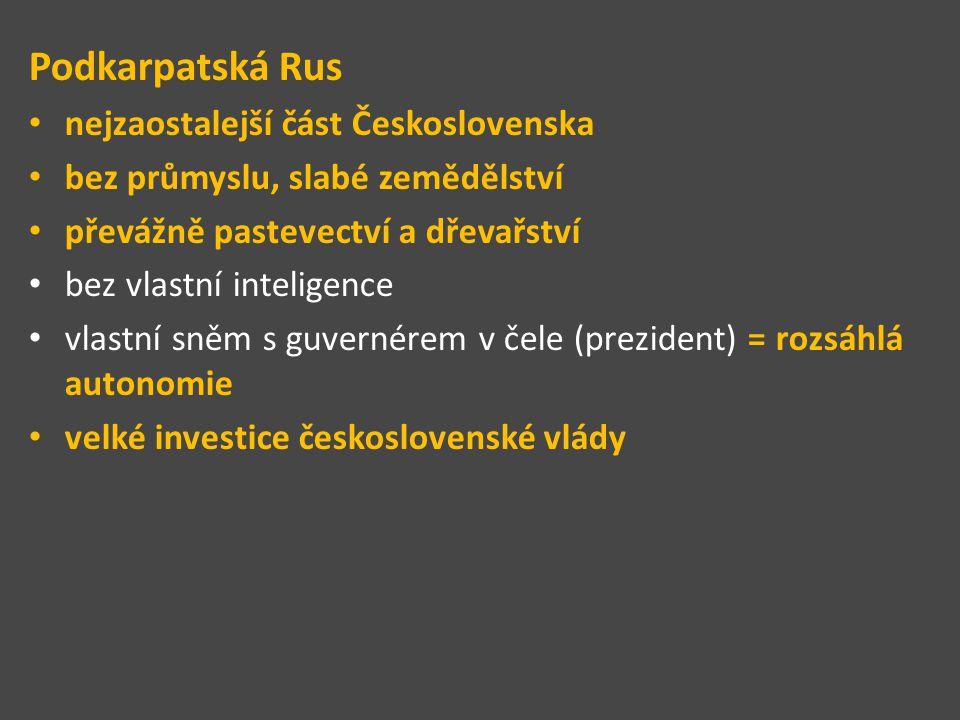 Podkarpatská Rus nejzaostalejší část Československa bez průmyslu, slabé zemědělství převážně pastevectví a dřevařství bez vlastní inteligence vlastní