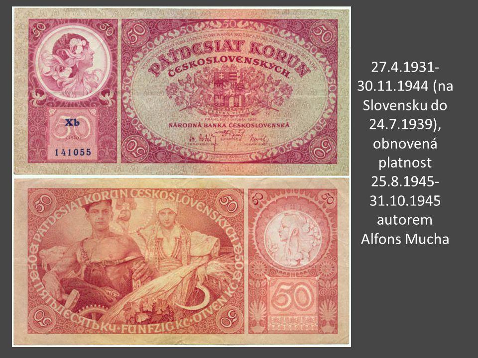 27.4.1931- 30.11.1944 (na Slovensku do 24.7.1939), obnovená platnost 25.8.1945- 31.10.1945 autorem Alfons Mucha
