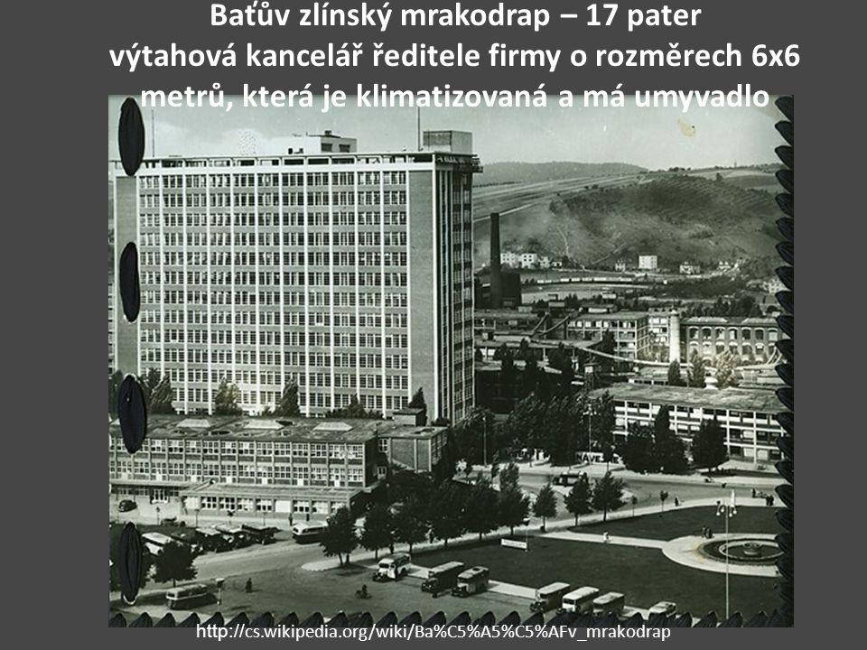 Baťův zlínský mrakodrap – 17 pater výtahová kancelář ředitele firmy o rozměrech 6x6 metrů, která je klimatizovaná a má umyvadlo http:// cs.wikipedia.o
